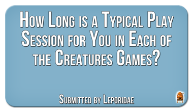 Discussing the Various Creatures Games and the Time Spent Playing